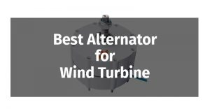 Best Alternator for Wind Turbines