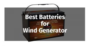 Best Batteries for Wind Generators
