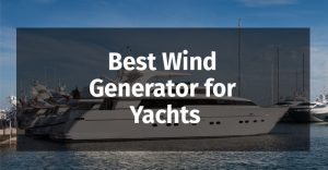 Best Wind Generator for Yachts