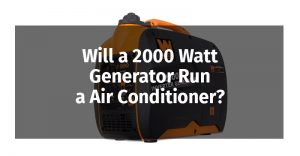 Will a 2000 Watt Generator Run an Air Conditioner