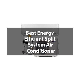 Best energy efficient split system air conditioner reviews