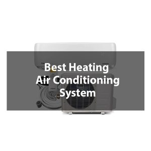 Best heating air conditioning system